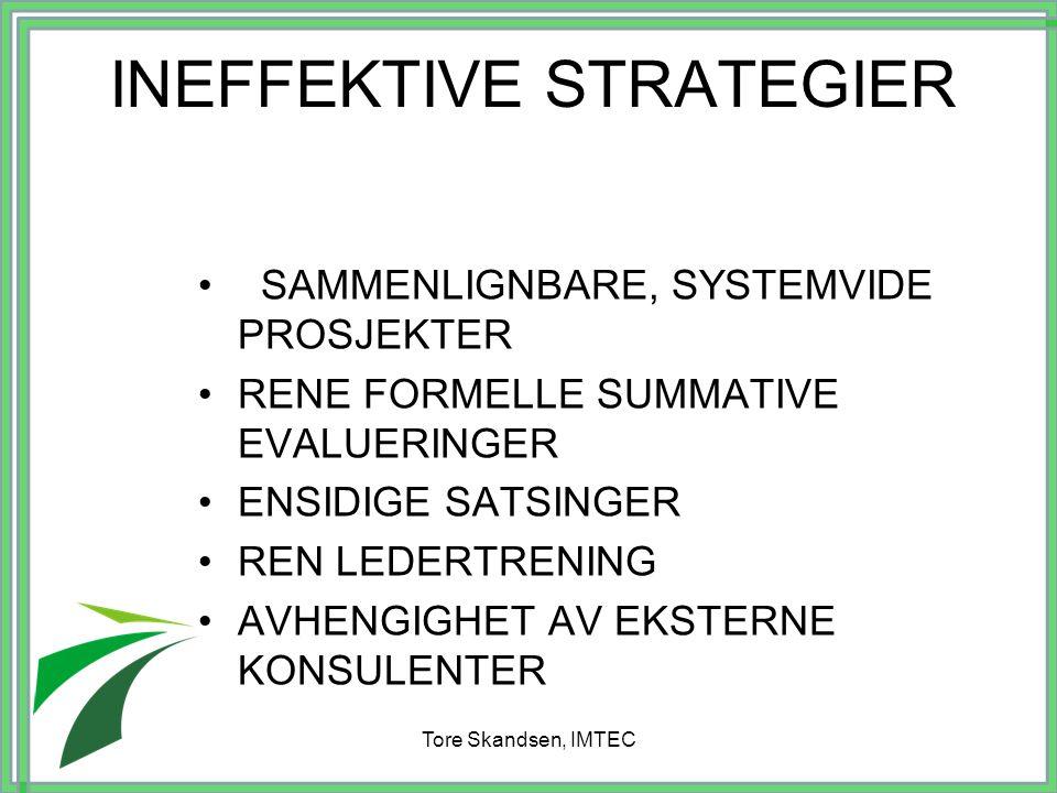 INEFFEKTIVE STRATEGIER SAMMENLIGNBARE, SYSTEMVIDE PROSJEKTER RENE FORMELLE SUMMATIVE EVALUERINGER ENSIDIGE SATSINGER REN LEDERTRENING AVHENGIGHET AV E