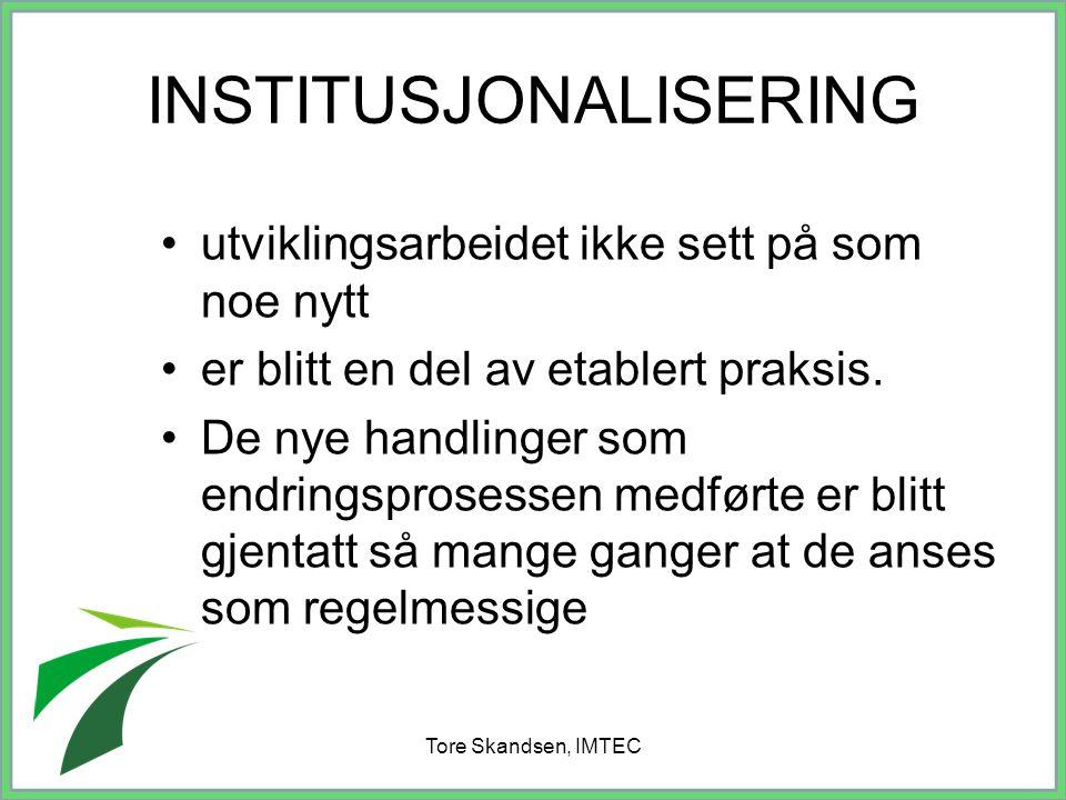 Tore Skandsen, IMTEC INSTITUSJONALISERING utviklingsarbeidet ikke sett på som noe nytt er blitt en del av etablert praksis. De nye handlinger som endr