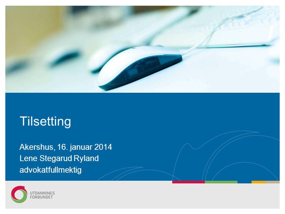 Tilsetting Akershus, 16. januar 2014 Lene Stegarud Ryland advokatfullmektig