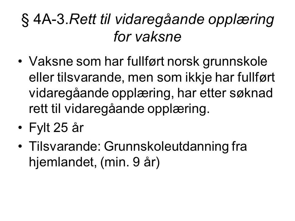 § 4A-3.Rett til vidaregåande opplæring for vaksne Vaksne som har fullført norsk grunnskole eller tilsvarande, men som ikkje har fullført vidaregåande