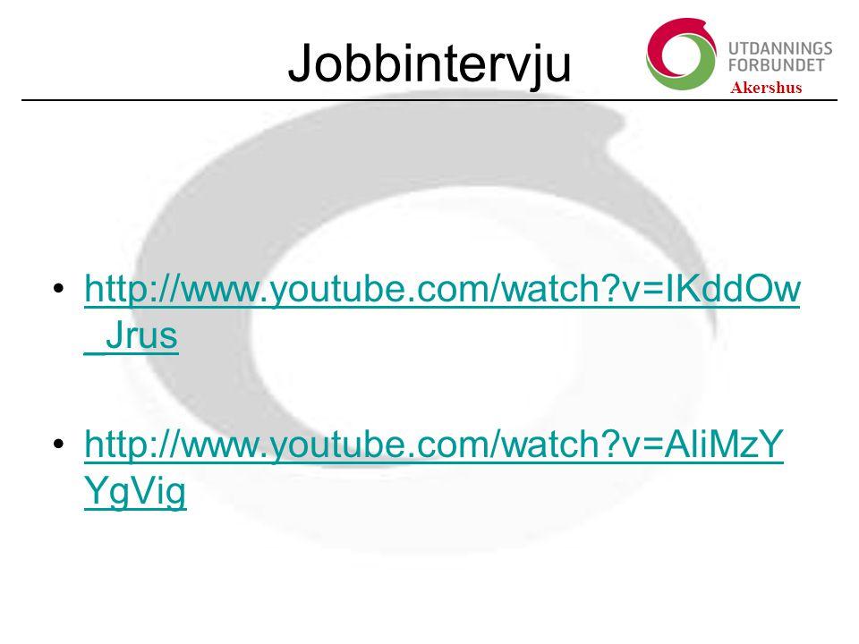 Akershus Jobbintervju http://www.youtube.com/watch?v=IKddOw _Jrushttp://www.youtube.com/watch?v=IKddOw _Jrus http://www.youtube.com/watch?v=AliMzY YgVighttp://www.youtube.com/watch?v=AliMzY YgVig