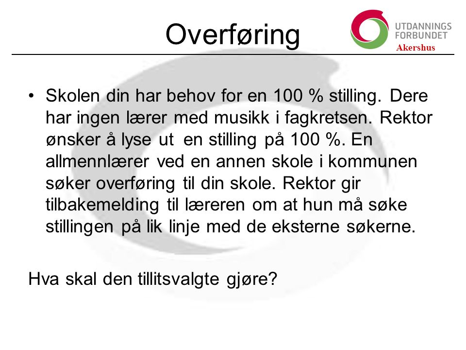 Akershus Overføring Skolen din har behov for en 100 % stilling.