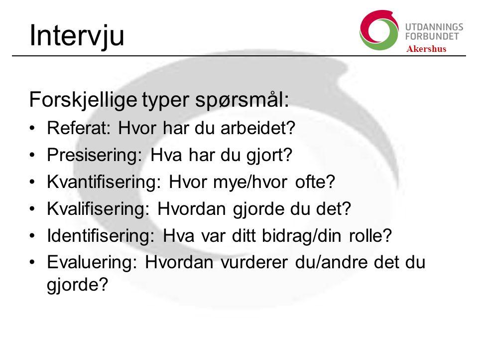 Akershus Intervju Forskjellige typer spørsmål: Referat: Hvor har du arbeidet.