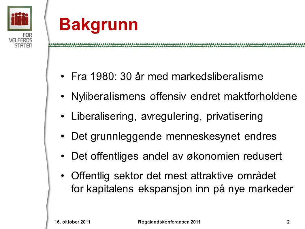 Bakgrunn Fra 1980: 30 år med markedsliberalisme Nyliberalismens offensiv endret maktforholdene Liberalisering, avregulering, privatisering Det grunnleggende menneskesynet endres Det offentliges andel av økonomien redusert Offentlig sektor det mest attraktive området for kapitalens ekspansjon inn på nye markeder 16.