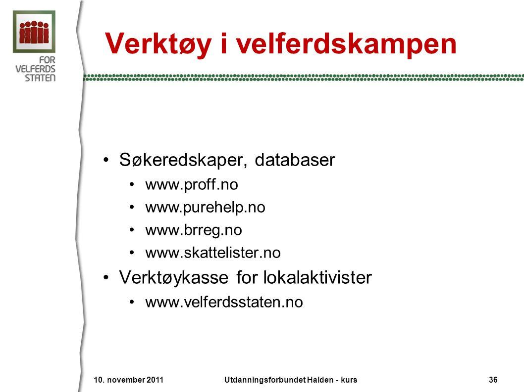 Verktøy i velferdskampen Søkeredskaper, databaser www.proff.no www.purehelp.no www.brreg.no www.skattelister.no Verktøykasse for lokalaktivister www.velferdsstaten.no 10.