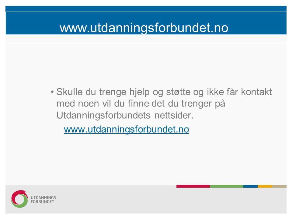 www.utdanningsforbundet.no Skulle du trenge hjelp og støtte og ikke får kontakt med noen vil du finne det du trenger på Utdanningsforbundets nettsider
