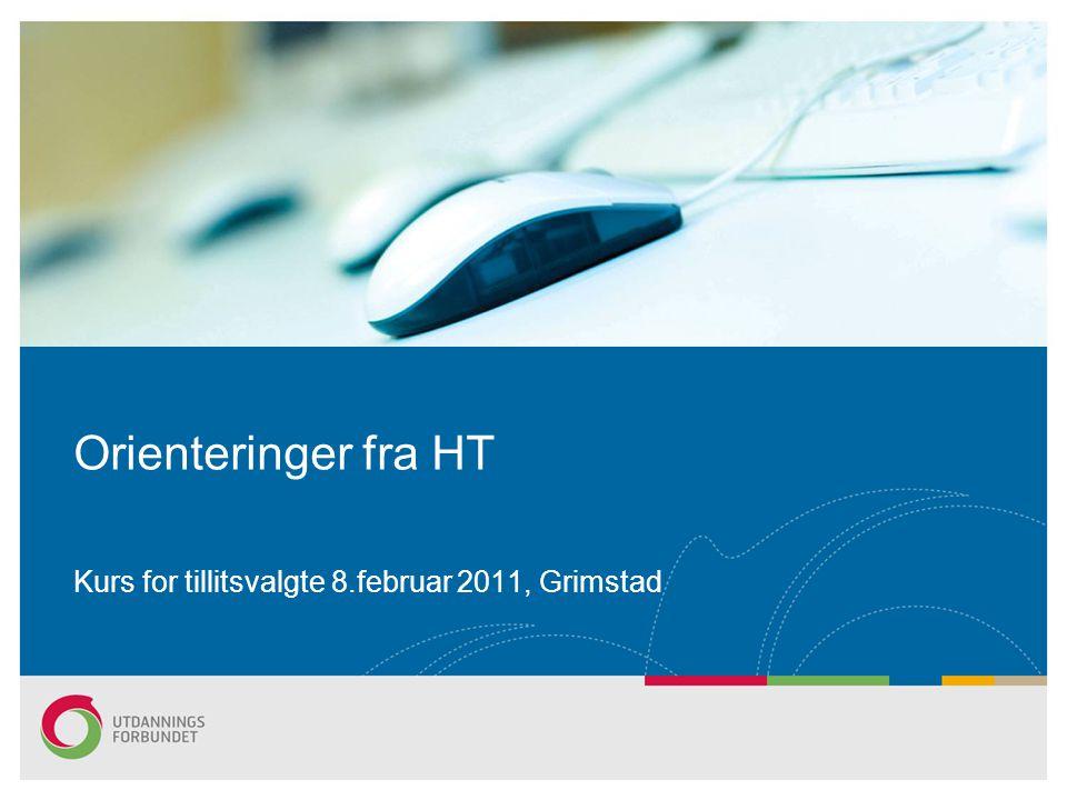 Orienteringer fra HT Kurs for tillitsvalgte 8.februar 2011, Grimstad