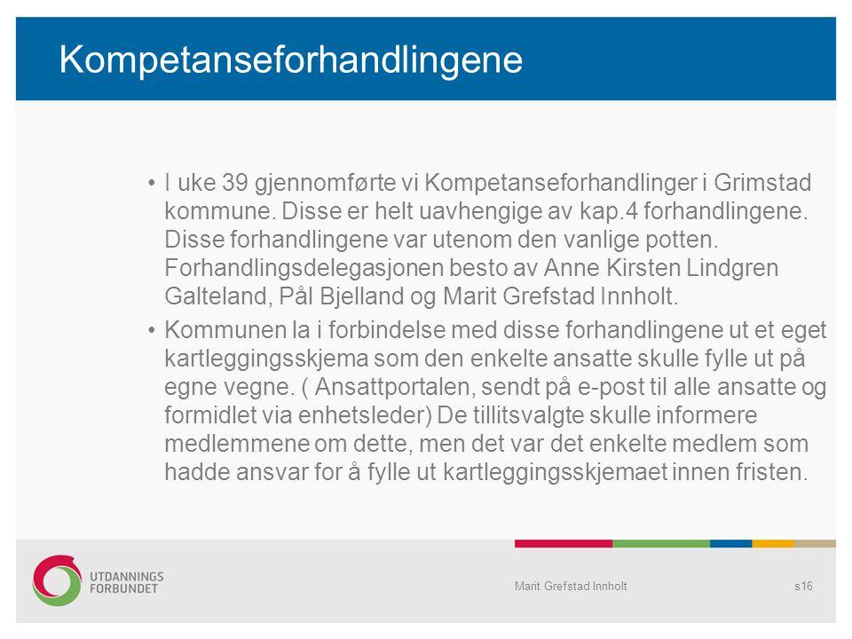 Kompetanseforhandlingene I uke 39 gjennomførte vi Kompetanseforhandlinger i Grimstad kommune. Disse er helt uavhengige av kap.4 forhandlingene. Disse