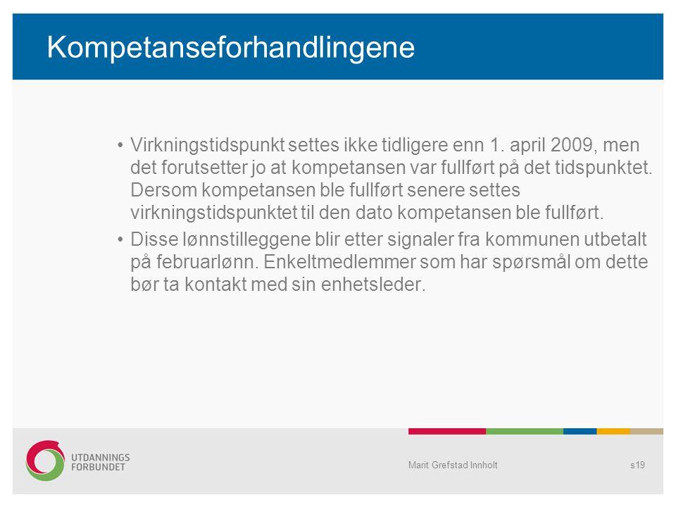Kompetanseforhandlingene Virkningstidspunkt settes ikke tidligere enn 1. april 2009, men det forutsetter jo at kompetansen var fullført på det tidspun