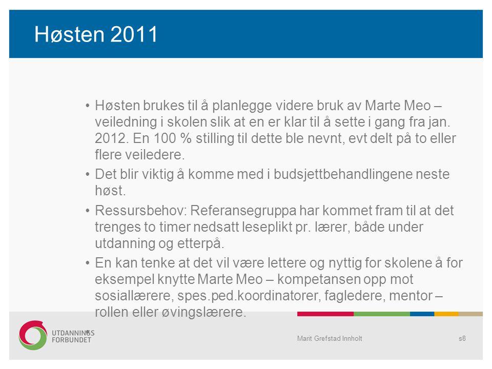 Høsten 2011 Høsten brukes til å planlegge videre bruk av Marte Meo – veiledning i skolen slik at en er klar til å sette i gang fra jan. 2012. En 100 %
