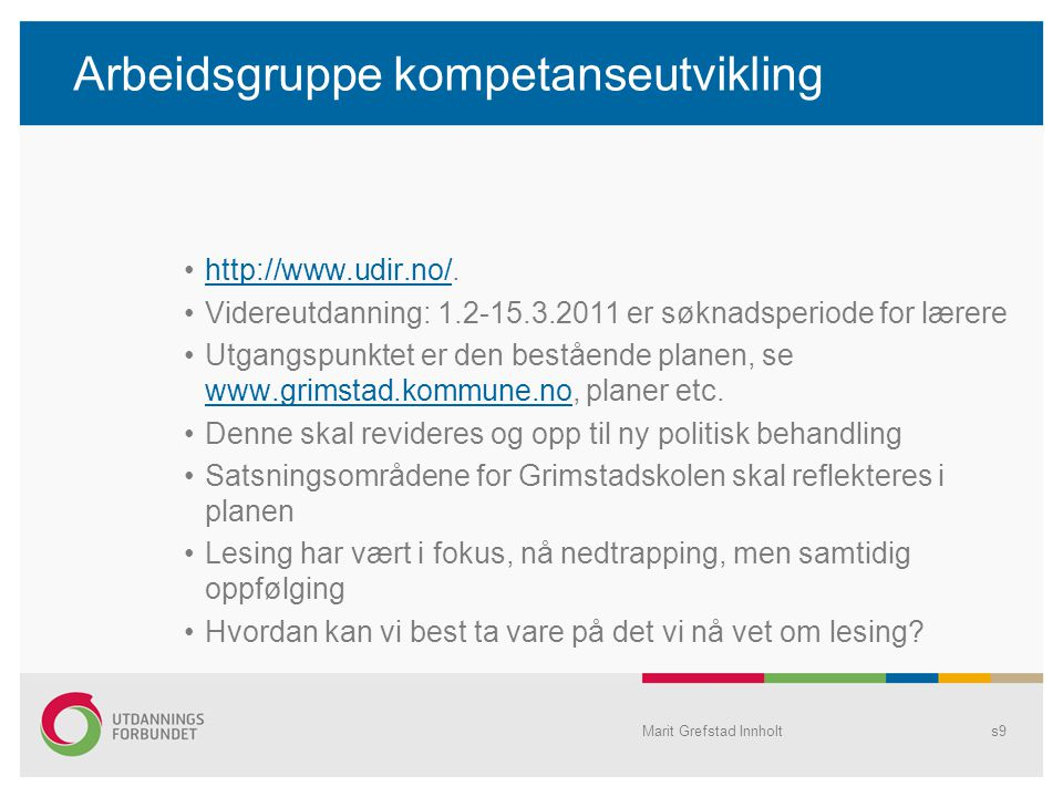 Arbeidsgruppe kompetanseutvikling http://www.udir.no/.http://www.udir.no/ Videreutdanning: 1.2-15.3.2011 er søknadsperiode for lærere Utgangspunktet e