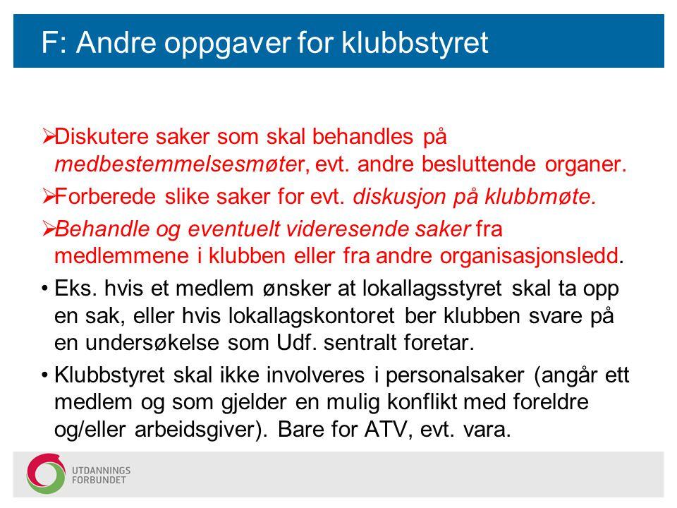 F: Andre oppgaver for klubbstyret  Diskutere saker som skal behandles på medbestemmelsesmøter, evt.