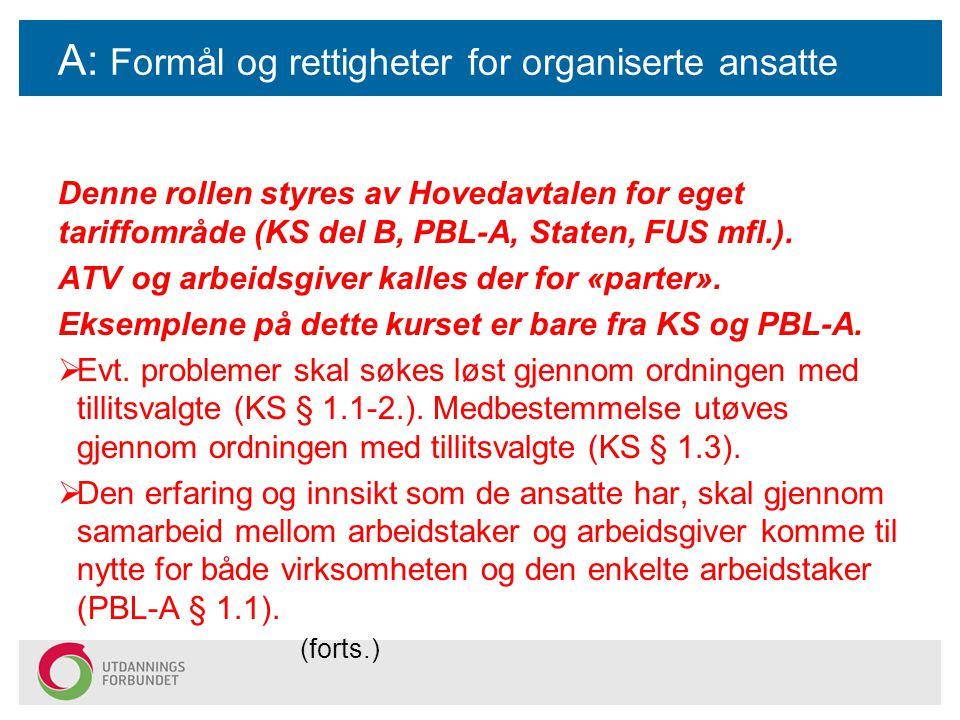 A: Formål og rettigheter for organiserte ansatte ansatte Denne rollen styres av Hovedavtalen for eget tariffområde (KS del B, PBL-A, Staten, FUS mfl.).