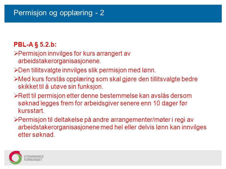 Permisjon og opplæring - 2 PBL-A § 5.2.b:  Permisjon innvilges for kurs arrangert av arbeidstakerorganisasjonene.