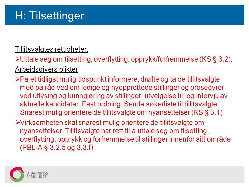 H: Tilsettinger Tillitsvalgtes rettigheter:  Uttale seg om tilsetting, overflytting, opprykk/forfremmelse (KS § 3.2).