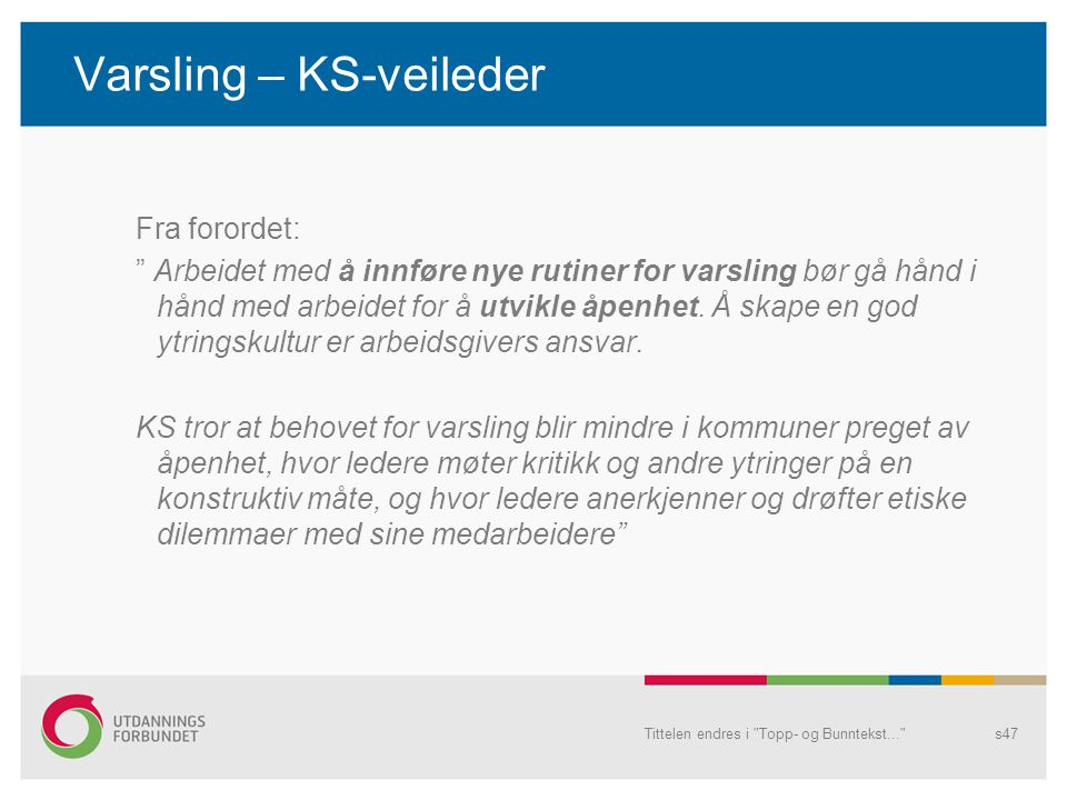 """Varsling – KS-veileder Fra forordet: """" Arbeidet med å innføre nye rutiner for varsling bør gå hånd i hånd med arbeidet for å utvikle åpenhet. Å skape"""
