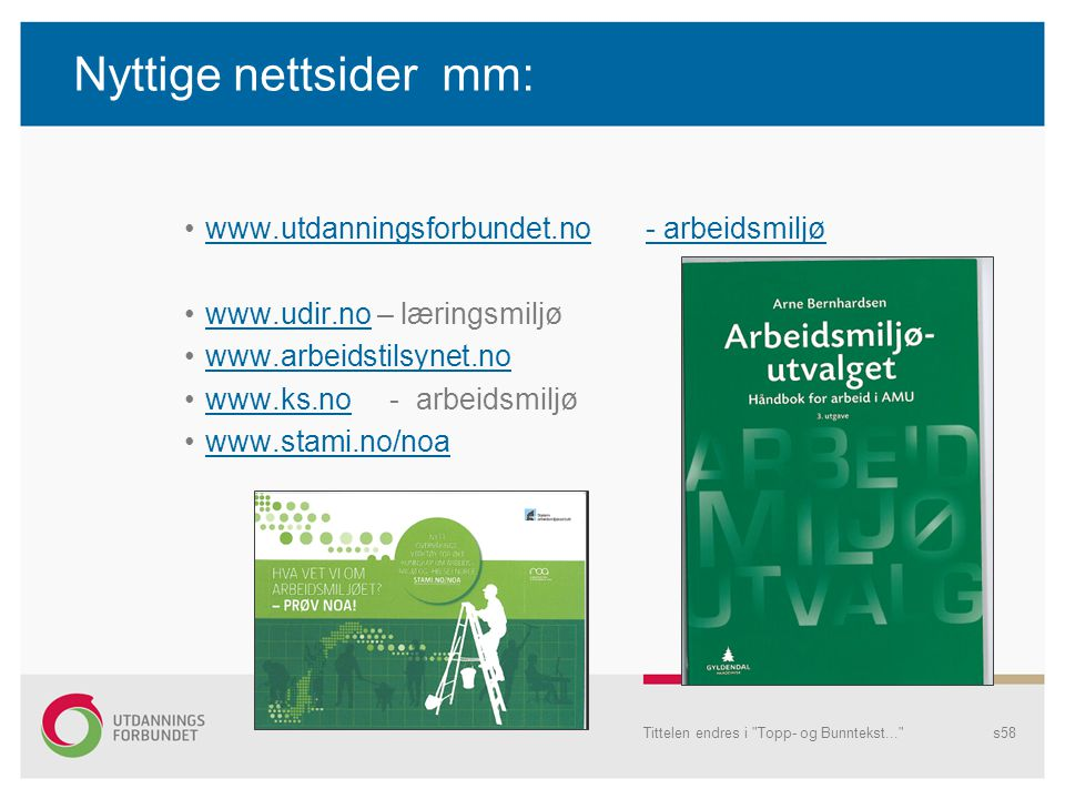 Nyttige nettsider mm: www.utdanningsforbundet.no - arbeidsmiljøwww.utdanningsforbundet.no- arbeidsmiljø www.udir.no – læringsmiljøwww.udir.no www.arbe