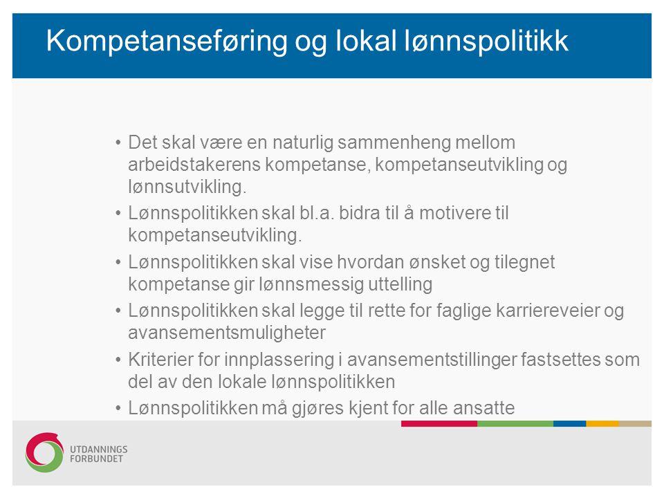 Kompetanseføring og lokal lønnspolitikk Det skal være en naturlig sammenheng mellom arbeidstakerens kompetanse, kompetanseutvikling og lønnsutvikling.