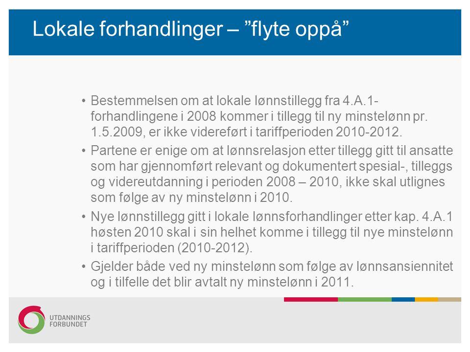 """Lokale forhandlinger – """"flyte oppå"""" Bestemmelsen om at lokale lønnstillegg fra 4.A.1- forhandlingene i 2008 kommer i tillegg til ny minstelønn pr. 1.5"""