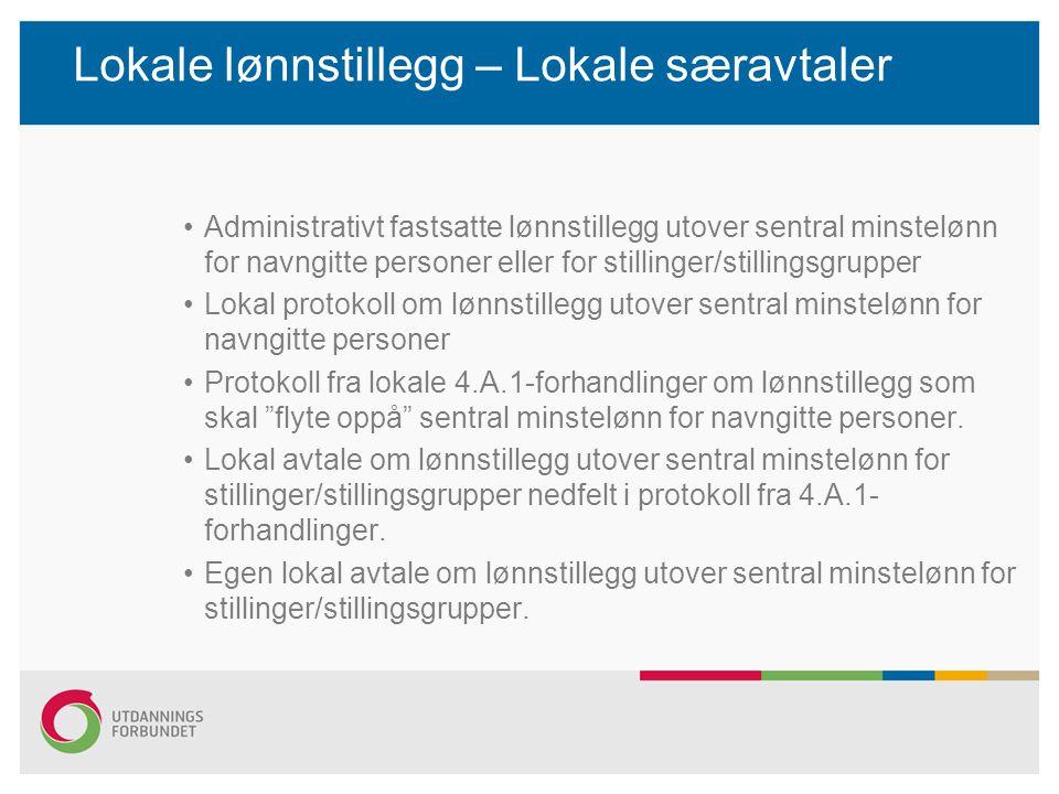 Lokale lønnstillegg – Lokale særavtaler Administrativt fastsatte lønnstillegg utover sentral minstelønn for navngitte personer eller for stillinger/st