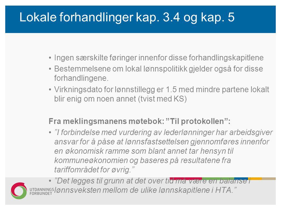 Lokale forhandlinger kap. 3.4 og kap. 5 Ingen særskilte føringer innenfor disse forhandlingskapitlene Bestemmelsene om lokal lønnspolitikk gjelder ogs