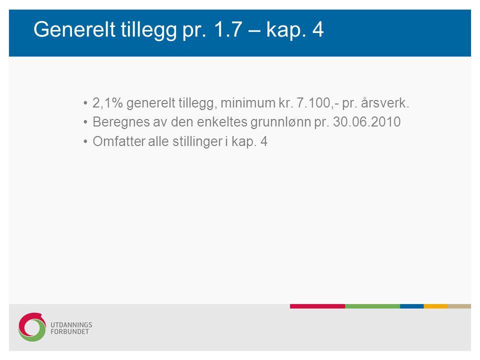 Generelt tillegg pr. 1.7 – kap. 4 2,1% generelt tillegg, minimum kr. 7.100,- pr. årsverk. Beregnes av den enkeltes grunnlønn pr. 30.06.2010 Omfatter a