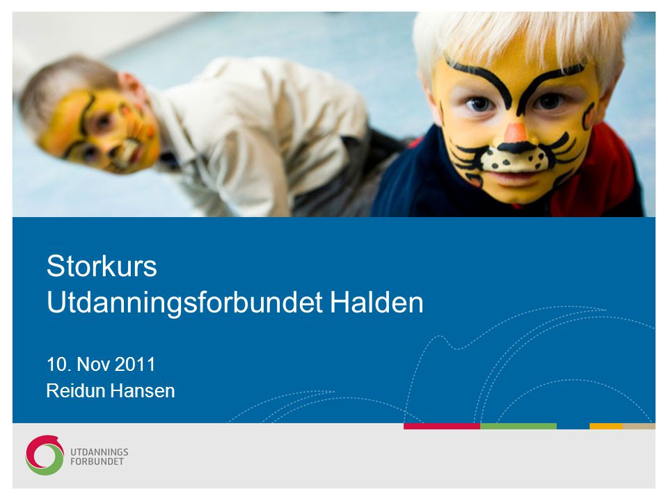 Storkurs Utdanningsforbundet Halden 10. Nov 2011 Reidun Hansen