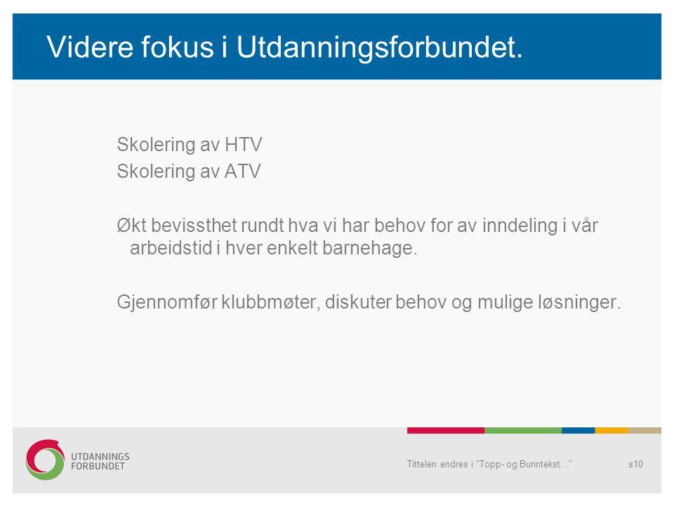 Videre fokus i Utdanningsforbundet. Skolering av HTV Skolering av ATV Økt bevissthet rundt hva vi har behov for av inndeling i vår arbeidstid i hver e