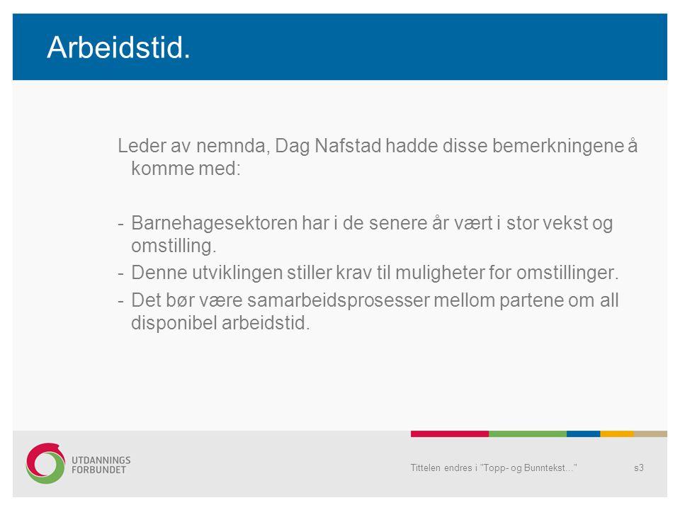 Arbeidstid. Leder av nemnda, Dag Nafstad hadde disse bemerkningene å komme med: -Barnehagesektoren har i de senere år vært i stor vekst og omstilling.