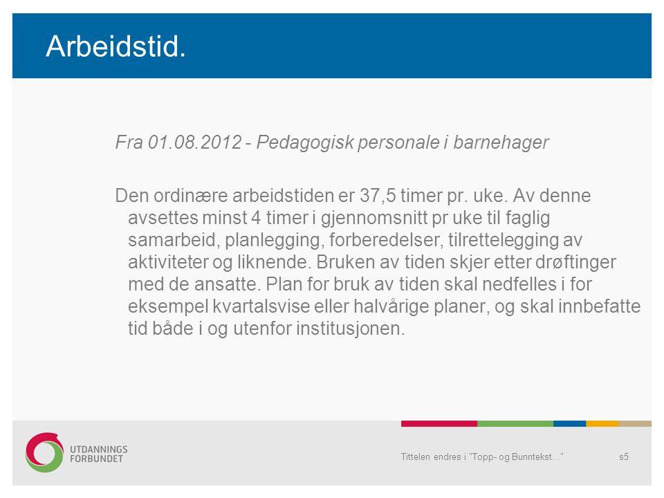 Arbeidstid. Fra 01.08.2012 - Pedagogisk personale i barnehager Den ordinære arbeidstiden er 37,5 timer pr. uke. Av denne avsettes minst 4 timer i gjen