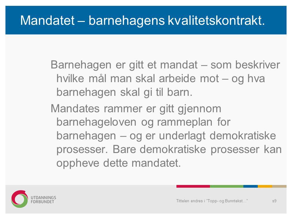 Mandatet – barnehagens kvalitetskontrakt. Barnehagen er gitt et mandat – som beskriver hvilke mål man skal arbeide mot – og hva barnehagen skal gi til