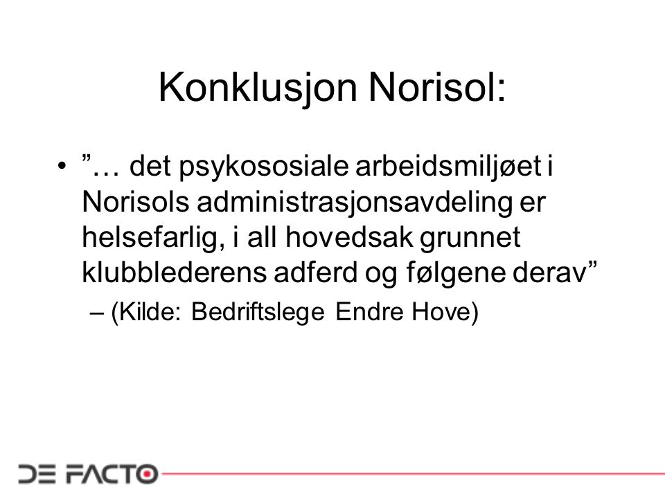 """Konklusjon Norisol: """"… det psykososiale arbeidsmiljøet i Norisols administrasjonsavdeling er helsefarlig, i all hovedsak grunnet klubblederens adferd"""