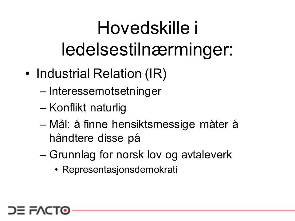 Hovedskille i ledelsestilnærminger: Industrial Relation (IR) –Interessemotsetninger –Konflikt naturlig –Mål: å finne hensiktsmessige måter å håndtere