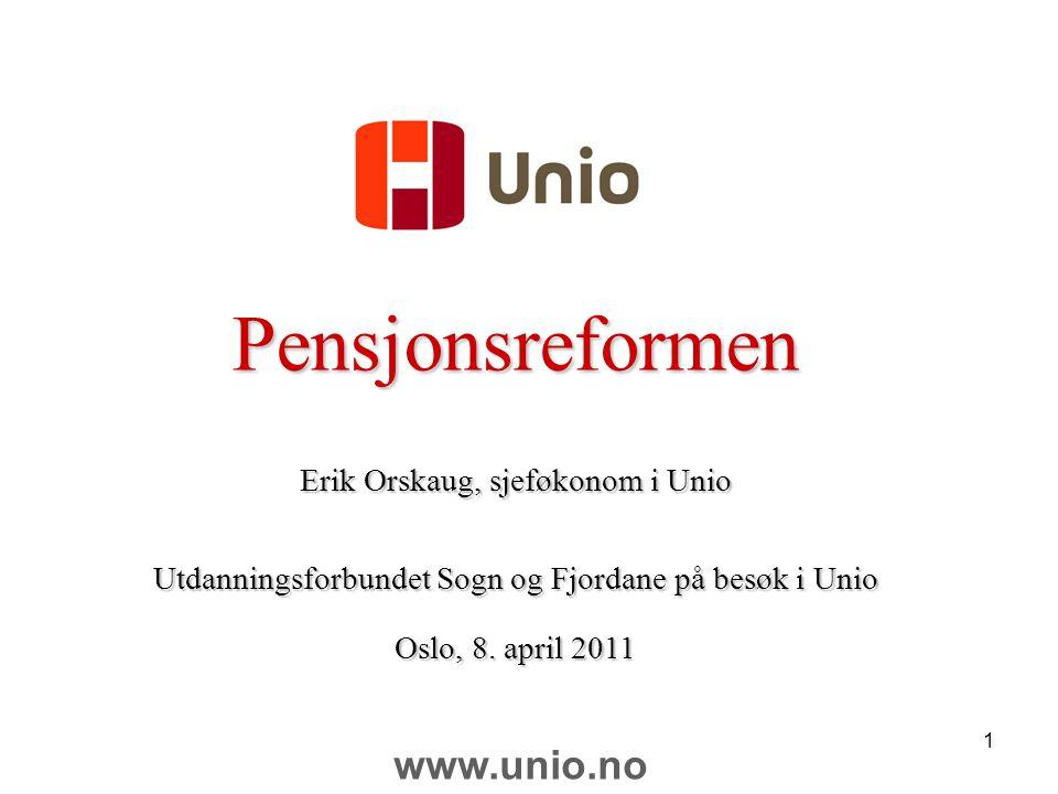1 Pensjonsreformen Erik Orskaug, sjeføkonom i Unio Utdanningsforbundet Sogn og Fjordane på besøk i Unio Oslo, 8.