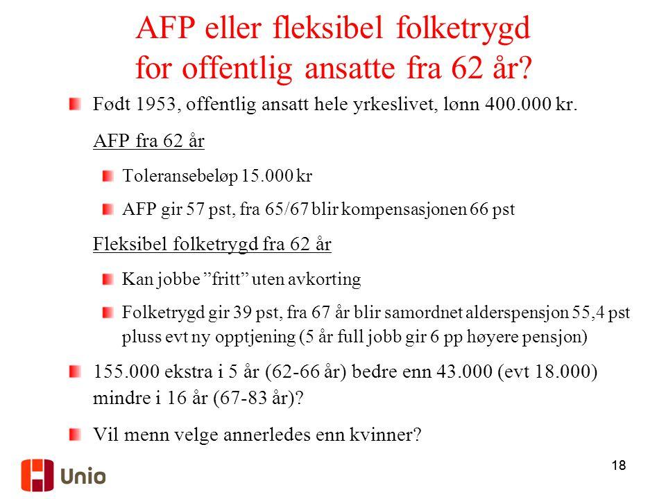 18 AFP eller fleksibel folketrygd for offentlig ansatte fra 62 år.