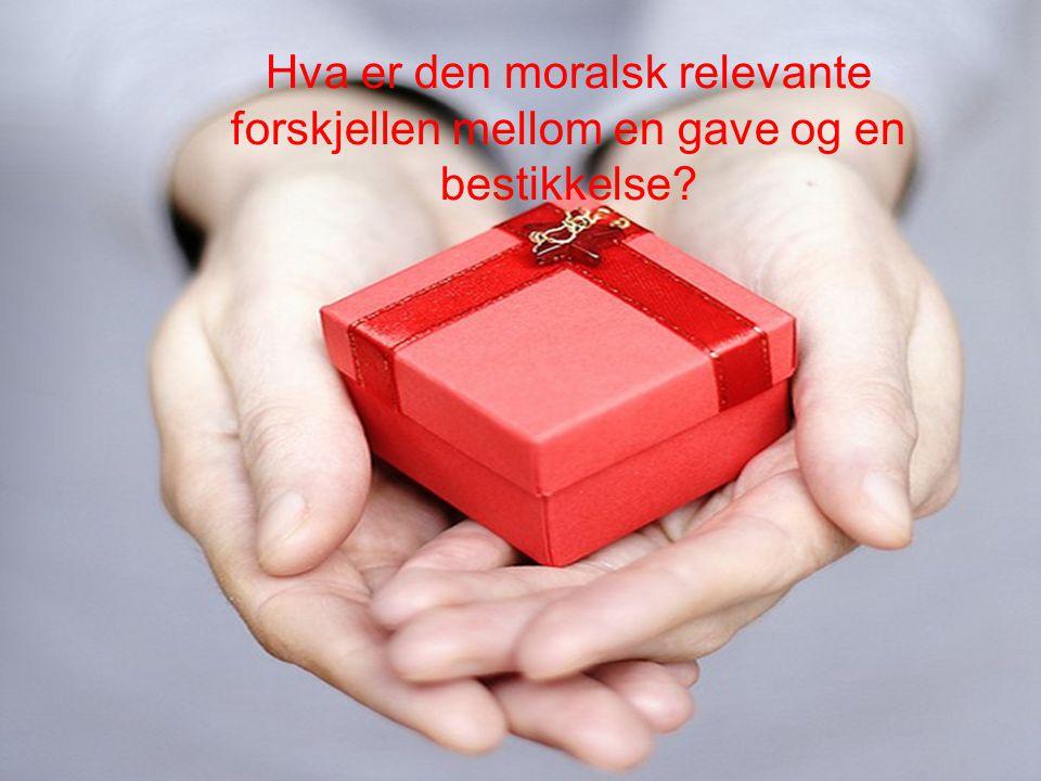 Hva er den moralsk relevante forskjellen mellom en gave og en bestikkelse?