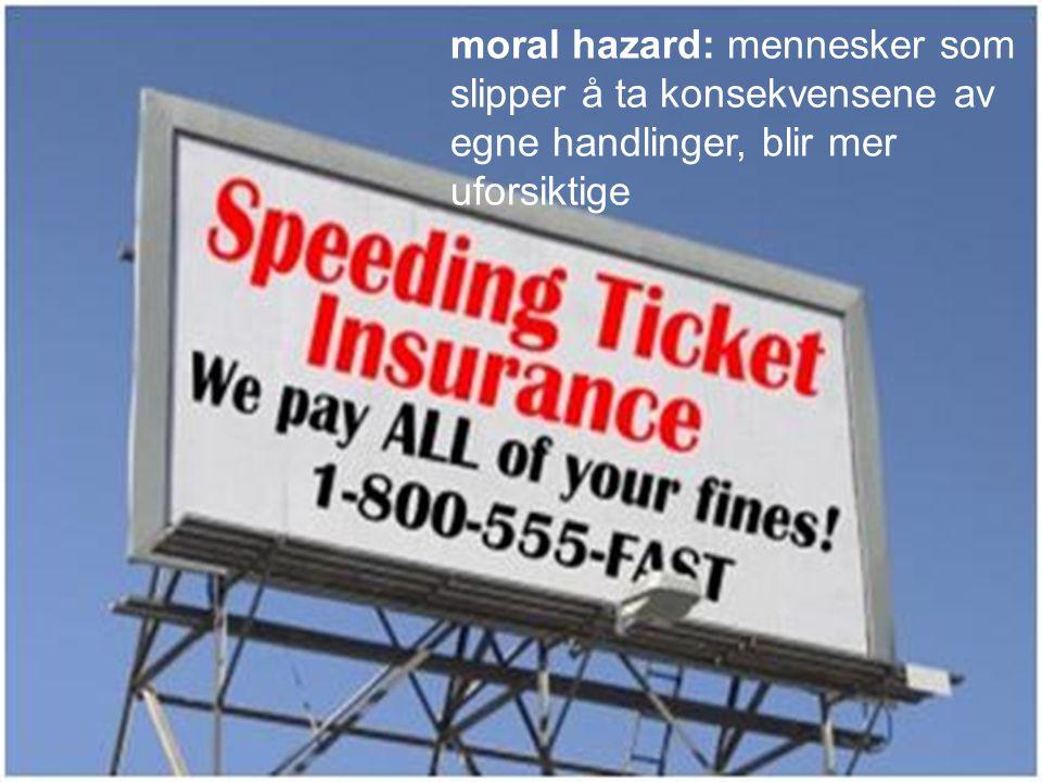 moral hazard: mennesker som slipper å ta konsekvensene av egne handlinger, blir mer uforsiktige