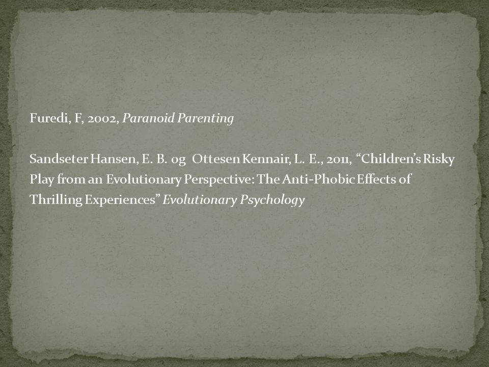 """Furedi, F, 2002, Paranoid Parenting Sandseter Hansen, E. B. og Ottesen Kennair, L. E., 2011, """"Children's Risky Play from an Evolutionary Perspective:"""