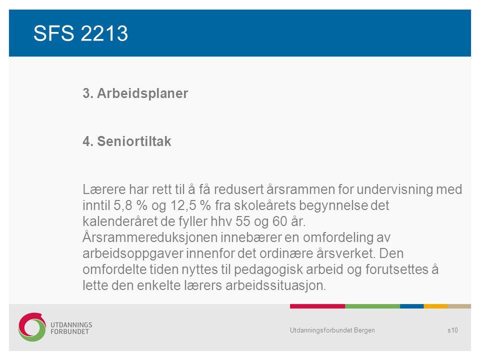 SFS 2213 Utdanningsforbundet Bergens10 3. Arbeidsplaner 4. Seniortiltak Lærere har rett til å få redusert årsrammen for undervisning med inntil 5,8 %
