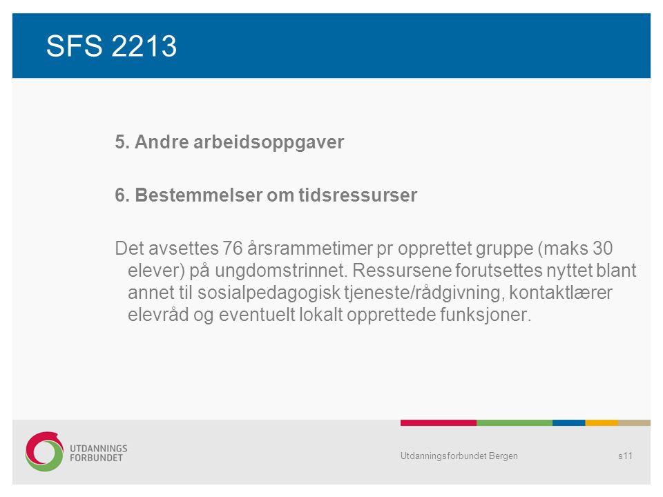 SFS 2213 5. Andre arbeidsoppgaver 6. Bestemmelser om tidsressurser Det avsettes 76 årsrammetimer pr opprettet gruppe (maks 30 elever) på ungdomstrinne