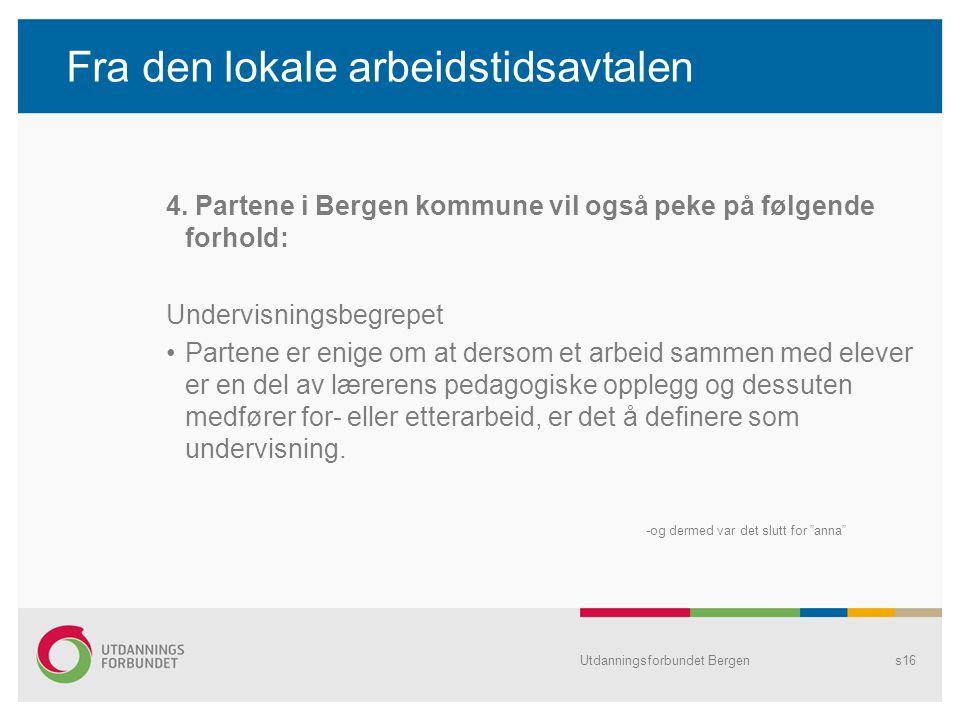 Fra den lokale arbeidstidsavtalen 4. Partene i Bergen kommune vil også peke på følgende forhold: Undervisningsbegrepet Partene er enige om at dersom e