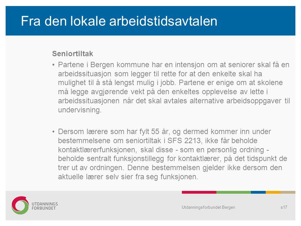 Fra den lokale arbeidstidsavtalen Seniortiltak Partene i Bergen kommune har en intensjon om at seniorer skal få en arbeidssituasjon som legger til rette for at den enkelte skal ha mulighet til å stå lengst mulig i jobb.