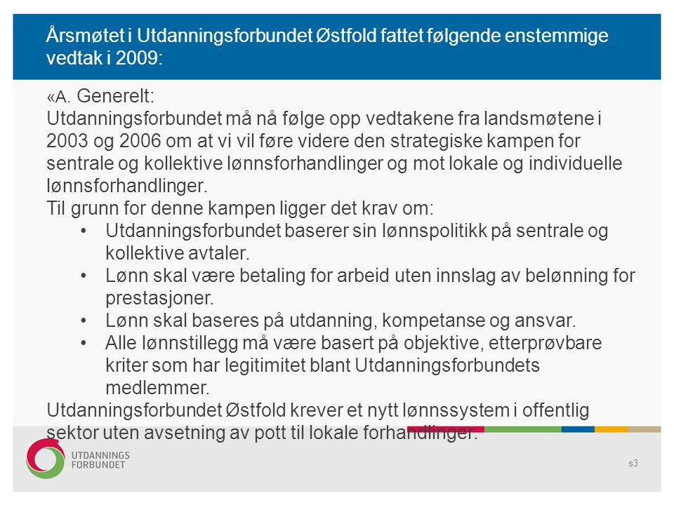 Årsmøtet i Utdanningsforbundet Østfold fattet følgende enstemmige vedtak i 2009: s3 «A. Generelt: Utdanningsforbundet må nå følge opp vedtakene fra la