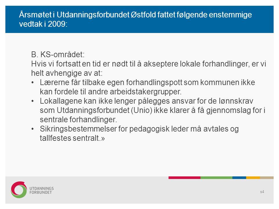 Årsmøtet i Utdanningsforbundet Østfold fattet følgende enstemmige vedtak i 2009: s4 B. KS-området: Hvis vi fortsatt en tid er nødt til å akseptere lok