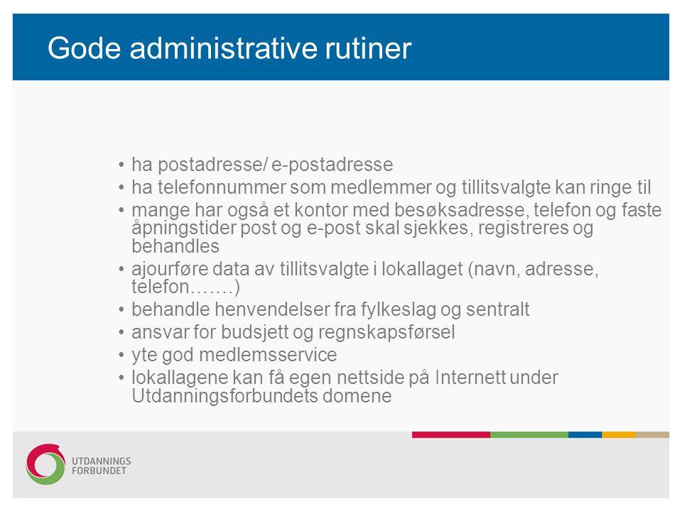 Gode administrative rutiner ha postadresse/ e-postadresse ha telefonnummer som medlemmer og tillitsvalgte kan ringe til mange har også et kontor med b
