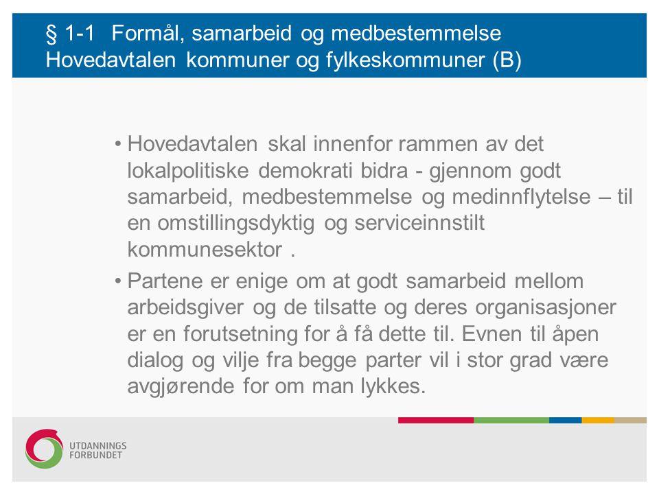 § 1-1Formål, samarbeid og medbestemmelse Hovedavtalen kommuner og fylkeskommuner (B) Hovedavtalen skal innenfor rammen av det lokalpolitiske demokrati