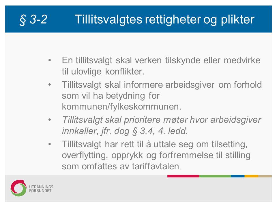 § 3-2Tillitsvalgtes rettigheter og plikter En tillitsvalgt skal verken tilskynde eller medvirke til ulovlige konflikter. Tillitsvalgt skal informere a