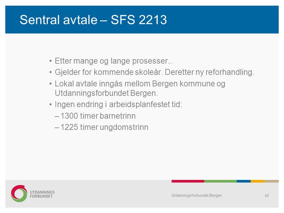 s2 Sentral avtale – SFS 2213 Etter mange og lange prosesser.. Gjelder for kommende skoleår. Deretter ny reforhandling. Lokal avtale inngås mellom Berg