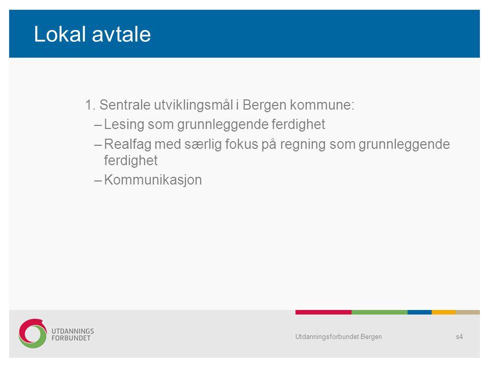 Lokal avtale 1. Sentrale utviklingsmål i Bergen kommune: –Lesing som grunnleggende ferdighet –Realfag med særlig fokus på regning som grunnleggende fe