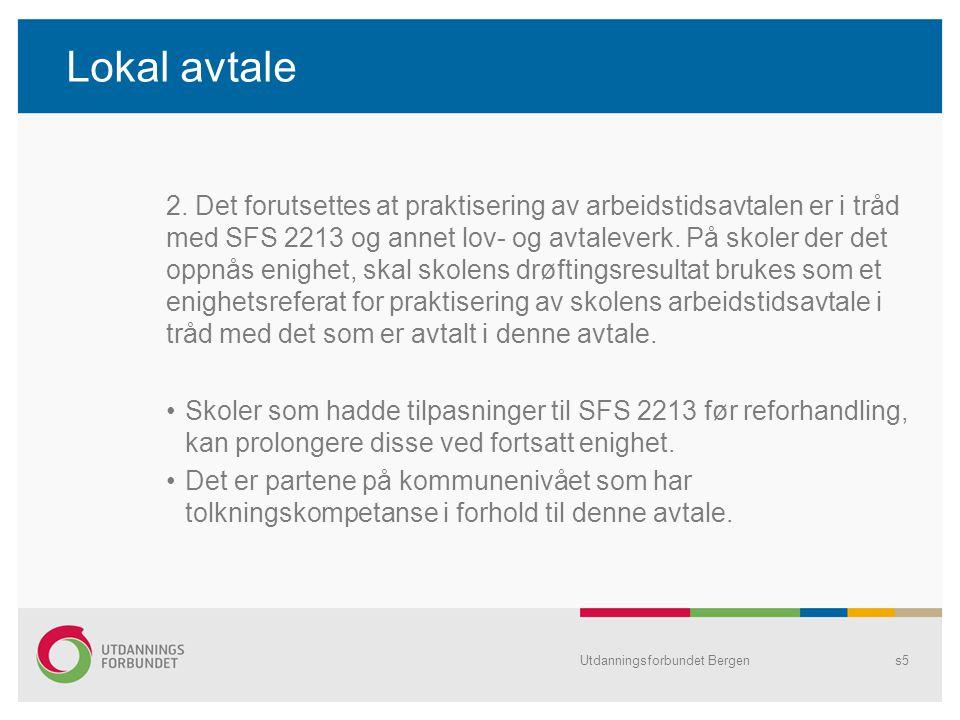 Lokal avtale 2. Det forutsettes at praktisering av arbeidstidsavtalen er i tråd med SFS 2213 og annet lov- og avtaleverk. På skoler der det oppnås eni